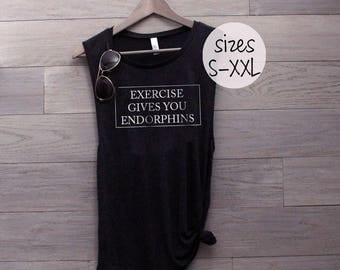 Exercise gives you endorphins Muscle Tank, workout tank, gym shirt, yoga clothes, funny shirt, workout shirt, legally blonde shirt