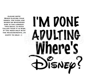 I'm Done Adulting Where's Disney Disney World Vacation Matching Family Husband Father Son Grandpa Disney Iron On Vinyl Decal for Shirt