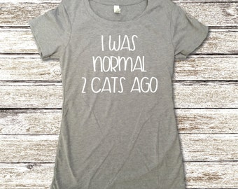 Cat Lover Shirt - Cat Shirt - I Was Normal Two Cats Ago Shirt - Animal Lover Shirt - Funny Cat Shirt