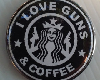 "Love Guns & Coffee -  2.25"" Button -  Magnet - or Mirror - GREAT GIFT ITEM"