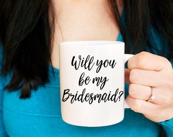 Bridesmaid Proposal Mug- Will You Be My Bridesmaid - Bridesmaid Mug - Wedding Mug - Bridesmaid Gift Mug Custom Coffee Mug - Calligraphy Mug