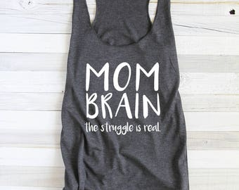 Funny Mothers Day Gift - Mom Brain The Struggle Is Real - Mothers Day Shirt - Gifts For Mom - Mom To Be Gift - Mothers Day Tank - Mom Gifts