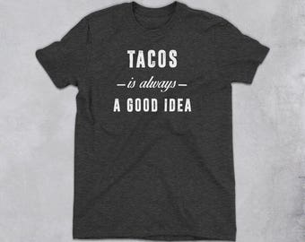 Tacos t-shirt - Tacos is always a good idea shirt, funny tacos shirt, tacos tshirts, taco prints, funny food shirts, tumblr shirts