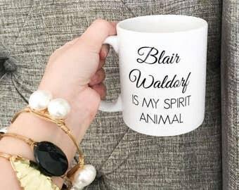 Blair Waldorf is my spirit animal mug, coffee lover mug, coffee mug