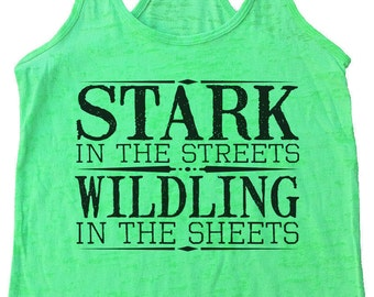 """Womens Burnout Tank Top """"Stark In The Streets Wildling In The Sheets"""" Racerback Tank  - Gift 1771"""
