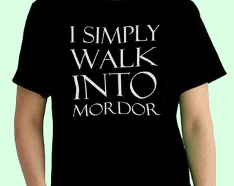 I Simply Walk Into Mordor, LOTR Lord Of The Rings Inspired Quote. Male and Female T-shirt