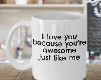 You're Awesome Just Like Me Coffee Mug, Valentines Gift, Valentines Day Gift, Valentines Mug, Valentines Day Mug, Funny Valentines Gift
