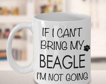 Beagle Gifts - Beagle Coffee Cup - If I Can't Bring My Beagle I'm Not Going Funny Beagle Coffee Mug Cute Beagle Gift