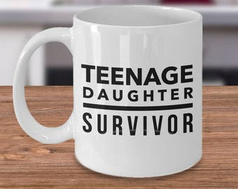 Teenage Daughter Survivor Mug, Funny Gift for Dad, Husband Gift, Dad Gifts, Papa Gift, Gift From Daughter, Teenager Survivor Coffee Cup