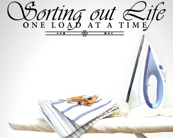 Laundry Sorting out Life One Load at a Time Laundry Vinyl Wall Quote