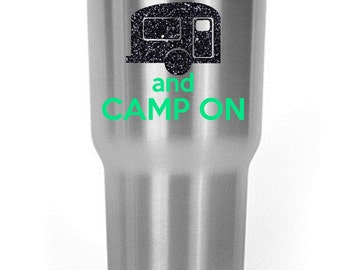 Keep Calm and Camp On Decal Yeti/RTIC/Corksicle/Ozark Cup