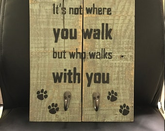 """Dog Leash Holder - """"It's not where you walk, but who walks with you"""""""