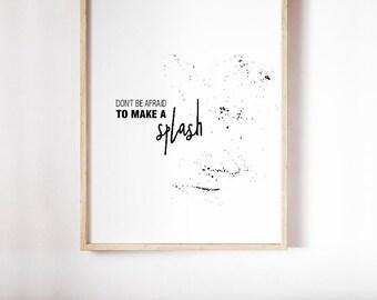Motivational Quotes Wall Art, Don't Be Afraid to Make a Splash, Scandinavian Modern Decor, Inspiration Posters, Framed Quotes, Digital Print