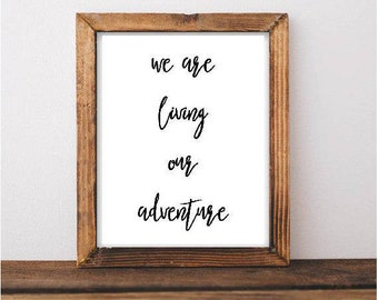 We Are Living Our Adventure Print