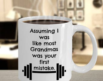 Weightlifting Coffee Mug - Assuming I was like most Grandmas was your first mistake - Crossfit gift for mom, Grandma - 11oz ceramic cup