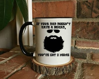 Beard mug, If your dad doesn't have a beard you've got 2 moms, Funny Beard Mug, Beard gift, Gift for him, Mug for him, Gift for Dad, xmas