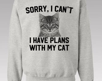 Sorry, I can't I have plans with my cat shirt / Cat sweater / Cat sweatshirt / Jumper sweater / Cat T Shirts / Funny Cat Shirts / S - 3XL