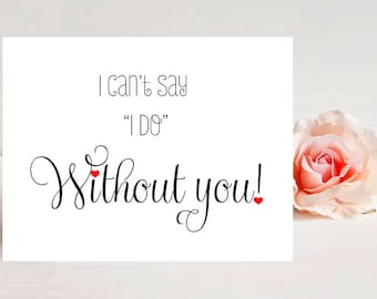 "I can't say ""I do"" without you - Will you be my bridesmaid - Card for bridesmaid - Wedding party - Wedding Cards - bridesmaids - bridesmaid"