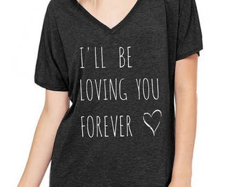 I'll be Loving you Forever Oversized Slouchy V Neck Tee Loose tshirt shirt