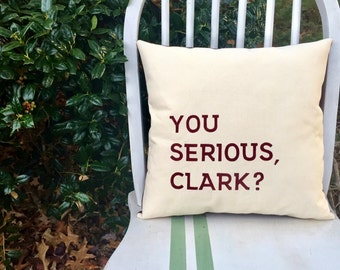 Christmas Vacation, You Serious Clark? - Cousin Eddie - Customizable Quote Pillow