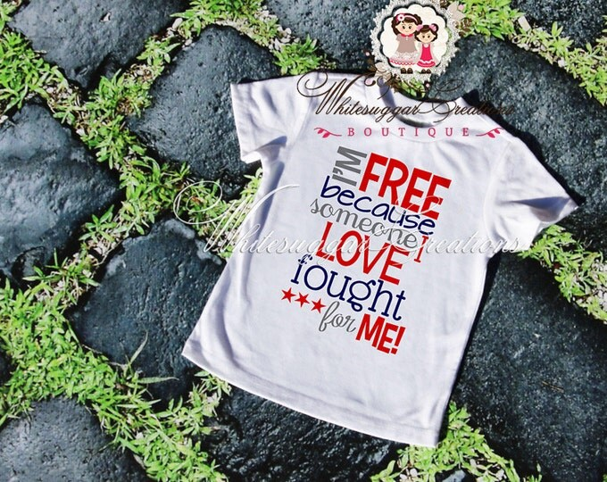 4th of July Boy Shirt - I'm Free Because Someone I love Fought For Me - Custom Vinyl Heat Pressed Shirt Sample Sale