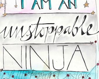 I AM an UNSTOPPABLE NINJA - Art Print