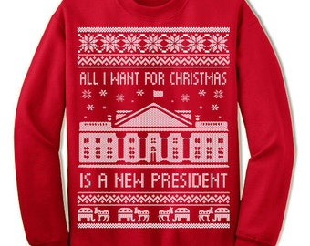 All I want for Christmas is a new president Ugly Christmas Sweatshirt