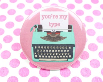 You're My Type - Funny Typewriter Pin Back Button - Typewriter Pun Badge - Typewriter Magnet - Funny Fridge Magnet - I Love You Button