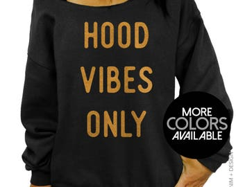 Hood Vibes Only - Good Vibes Slouchy Oversized Off the Shoulder Sweatshirt - Women's Plus Sized Top, Thug Life, Gangster, Gangsta Sweater
