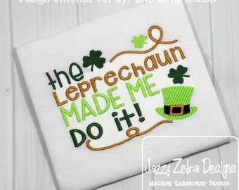 The leprechaun made me do it saying embroidery design - saint patrick day embroidery design - clover embroidery design