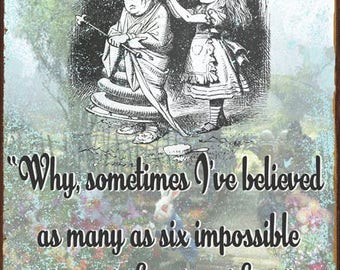 I've Believed Six Impossible Things Metal Sign, Alice in Wonderland Quote   HB7280