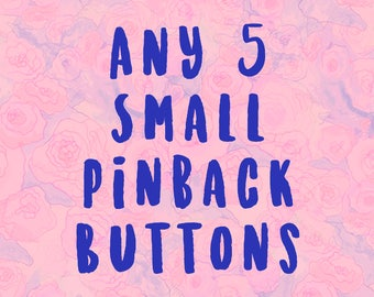 Any five small pinback buttons!