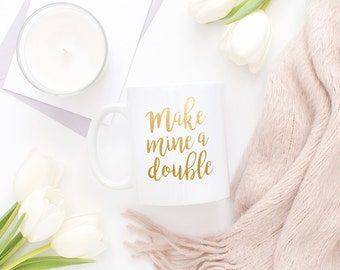 Make Mine a Double Coffee Mug, Gold Foil Mug, Gold Mug, Ceramic Gold Mug, Coffee Mug, White Ceramaic Mug, Gold Foil, Real Gold Foil