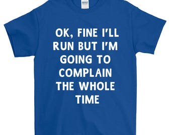 Ok, Fine I'll Run Funny Sayings Runner T-Shirt For Men Women Funny Gift Screen Printed Tee Mens Ladies Womens Tees