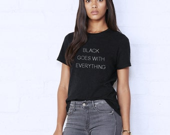 Black Goes with Everything Tee - All Black Everything - Black Graphic Tee