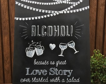 Alcohol because no great  love song started with a salad | Wedding sign| Wedding chalkboard