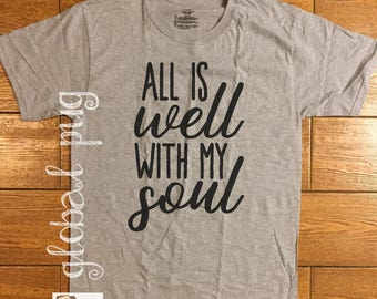 All Is Well With My Soul Shirt, It Is Well With My Soul, Religious Shirt, Church, Clothing, Christian Shirt, Quotes,  Poly/Tri Blend Shirt