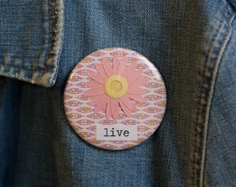 "Cheapie button! ""Live"" 2.25"" Button With Pink Daisy!"