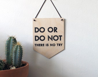 Pop Culture Wall Hanging- Laser cut birch | DO or DO NOT (Yoda quote)