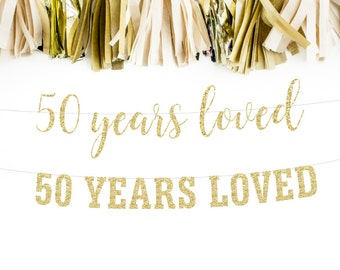 50 Years Loved, 50th Birthday Decoration, Birthday Banner, 50th Anniversary Banner, Party Banner, Photo Prop,  Glitter Banner