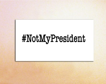 Not My President Decal for Cars, Windows, MacBooks, Tablets / Political Decal / Election Decal