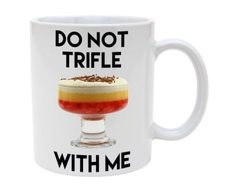 Do not trifle with me mug