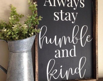 Always Stay Humble And Kind - Farmhouse Decor - Rustic Decor - Wood Sign - Always Stay Humble Sign