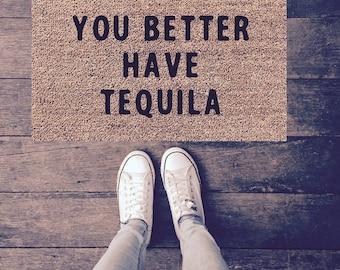 You Better Have Tequilia|Doormat