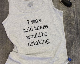 I was told there would be drinking tank, drinking shirt, girls weekend shirt, bachelorette party tank, girls night out shirt, brunch shirt