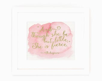 Nursery Decor - Baby Girl Nursery - And though she be but little, she is fierce - Nursery Wall Art - Shakespeare Quote - Watercolor Art