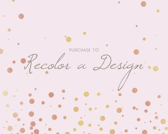 Recolor a Design: Completely change all of the colors of one of our designs to suit you!