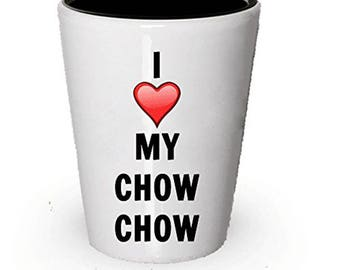 I love my Chow Chow Shot Glass - Chow Chow Lover gifts