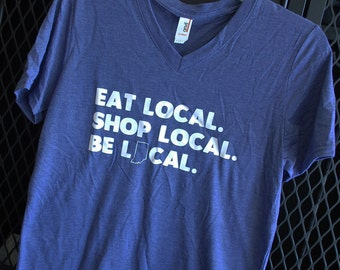 Eat Local. Shop Local. Be Local. Triblend Tee
