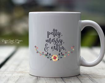 Petty Messy & Extra Coffee Cup | Sarcastic Ceramic Mug | Funny Cup | Funny Petty Cup  | Printed Mug | Funny Coffee Cup